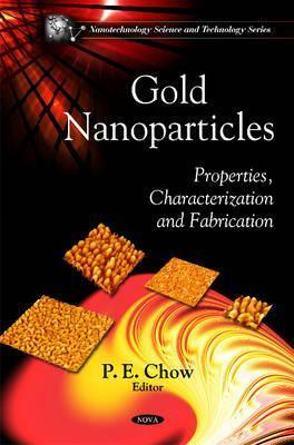 Gold Nanoparticles: Properties, Characterization and Fabrication P. E. Chow
