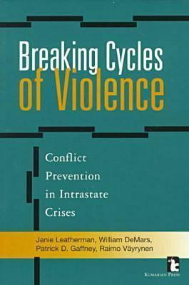 Breaking Cycles of Violence: Conflict Prevention in Intrastate Crises  by  Janie Leatherman