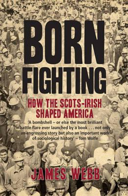 Born Fighting: How the Scots-Irish Shaped America  by  James Webb