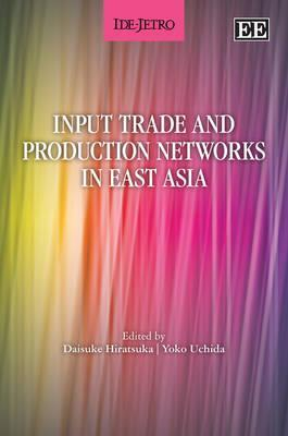 Input Trade and Production Networks in East Asia Ajia Keizai Kenky Ujo
