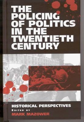 The Policing of Politics in the Twentieth Century: Historical Perspectives  by  Mark Mazower