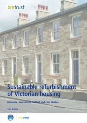 Sustainable Refurbishment of Victorian Housing: Guidance, Assessment Method and Case Studies (Fb 14) Tim Yates