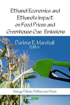 Ethanol Economics and Ethanols Impact on Food Prices and Greenhouse Gas Emissions Darlene E. Marshall