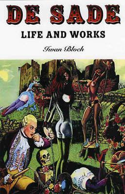 de Sade: Life and Works: A Critical Biography of the Marquis de Sade  by  Iwan Bloch