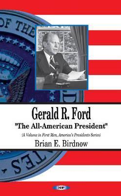 Gerald Ford: The All-American President  by  Brian E. Birdnow