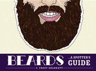 Beards: A Spotters Guide  by  Cara Frost-Sharratt