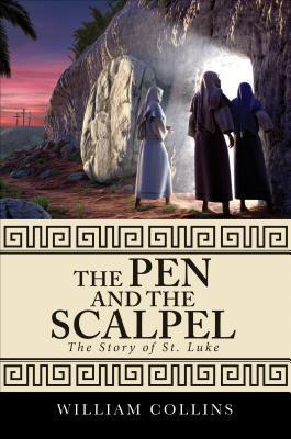 The Pen and the Scalpel: The Story of St. Luke  by  William  Collins