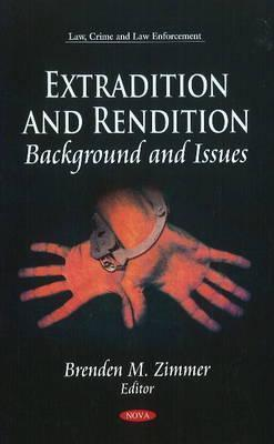 Extradition and Rendition: Background and Issues  by  Brenden M. Zimmer