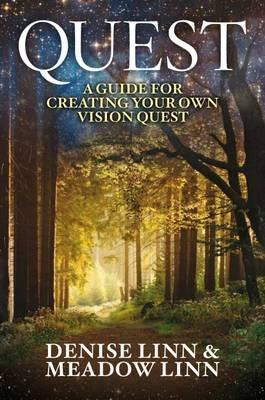 Quest: A Guide for Creating Your Own Vision Quest. Denise Linn with Meadow Linn  by  Denise Linn