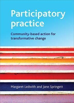 Participatory Practice: Community-Based Action for Transformative Change  by  Margaret Ledwith