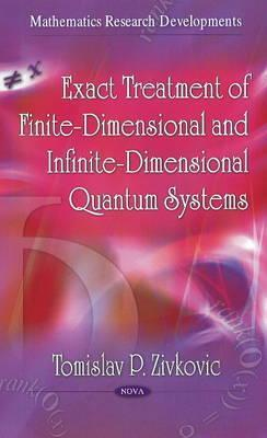 Exact Treatment of Finite-Dimensional and Infinite-Dimensional Quantum Systems  by  Tomislav P. Zivkovic