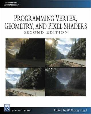 Programming Vertex, Geometry, And Pixel Shaders, Second Edition (Programming Series) Wolfgang Engel
