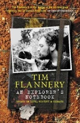 An Explorers Notebook: Essays On Life, History And Climate  by  Tim Flannery