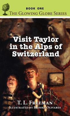 Visit Taylor in the Alps of Switzerland, the Glowing Globe Series - Book One  by  T L Freeman