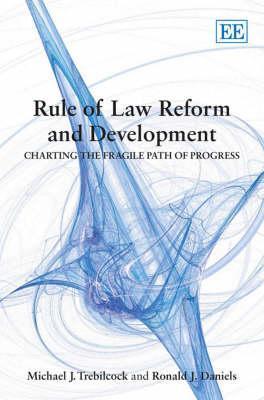 Rule of Law Reform and Development: Charting the Fragile Path of Progress Michael J. Trebilcock