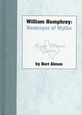 William Humphrey, Destroyer of Myths  by  Bert Almon