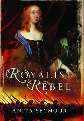 Royalist Rebel  by  Anita Seymour Davison