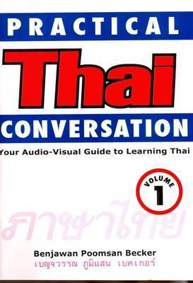 Practical Thai Conversation: Volume 1: Your Audio-Visual Guide to Learning Thai [With Booklet] Benjawan Poomsan Becker