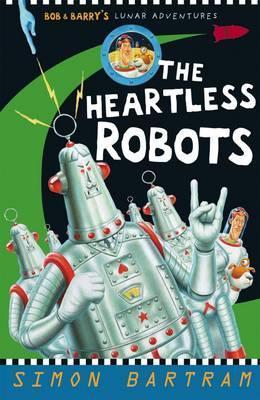 Bob & Barrys Lunar Adventures III: The Heartless Robots Simon Bartram