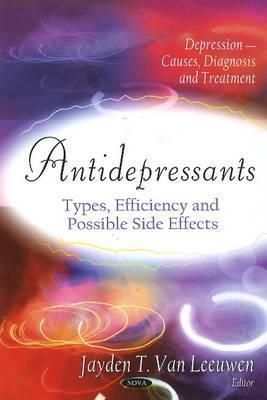 Antidepressants: Types, Efficiency and Possible Side Effects  by  Jayden T. Van Leeuwen