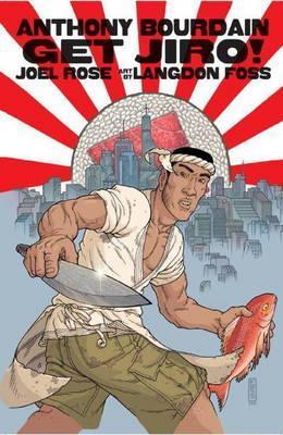 Get Jiro!. Writer, Anthony Bourdain  by  Anthony Bourdain