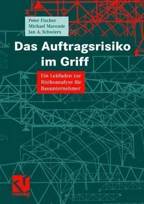 Das Auftragsrisiko Im Griff: Ein Leitfaden Zur Risikoanalyse F R Bauunternehmer Peter Fischer