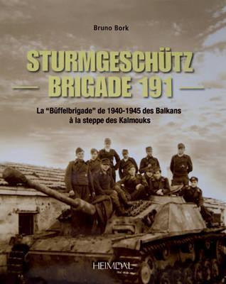 La Strumgeschutz Brigade 191: La Buffelbrigade de 1940-45 Des Balkans Au Caucase, 1940-1945  by  Bruno Bork