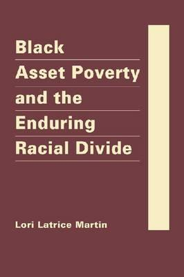 Black Asset Poverty and the Enduring Racial Divide  by  Lori Latrice Martin