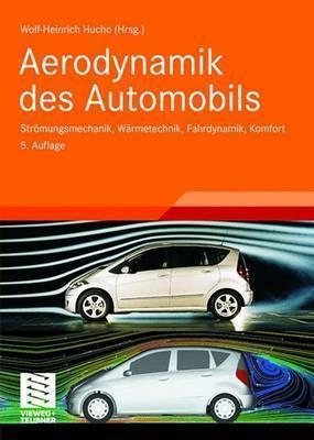 Aerodynamik Des Automobils: Str Mungsmechanik, W Rmetechnik, Fahrdynamik, Komfort Wolf-Heinrich Hucho
