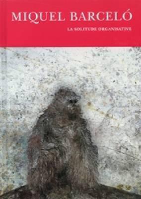 Miquel Barcelo: La Solitude Organisative, 1983-2009  by  Miquel Barceló