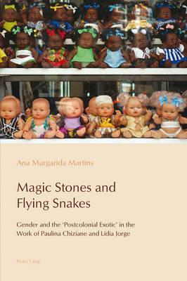 Magic Stones and Flying Snakes: Gender and the Postcolonial Exotic in the Work of Paulina Chiziane and Lidia Jorge Ana Margarida Martins