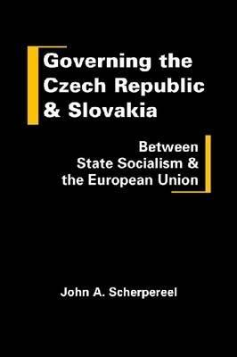 Governing the Czech Republic and Slovakia: Between State Socialism and the European Union John A. Scherpereel