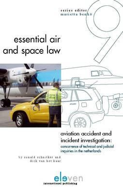 Aviation Accident and Incident Investigation: Concurrence of Technical and Judicial Inquiries in the Netherlands Ronald Schnitker