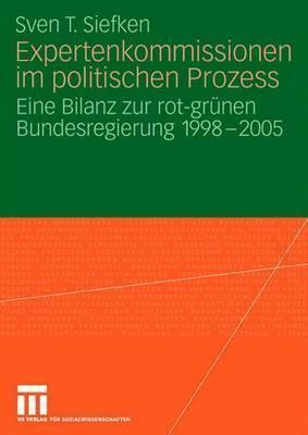 Expertenkommissionen Im Politischen Prozess: Eine Bilanz Zur Rot-Grunen Bundesregierung 1998 - 2005  by  Sven T. Siefken