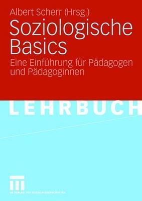 Soziologische Basics: Eine Einfuhrung Fur Padagogen Und Padagoginnen  by  Albert Scherr