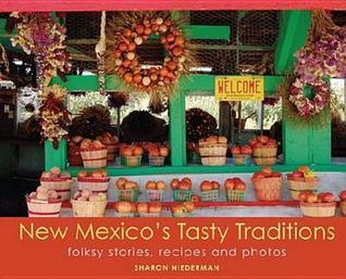 New Mexicos Tasty Traditions: Folksy Stories, Recipes and Photos  by  Sharon Niederman