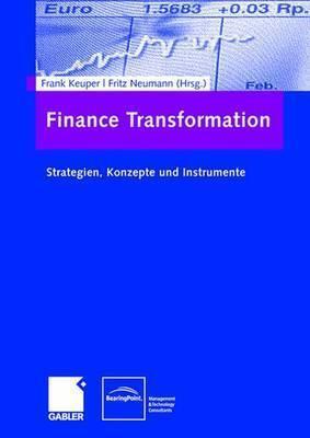 Finance Transformation: Strategien, Konzepte Und Instrumente  by  Frank Keuper