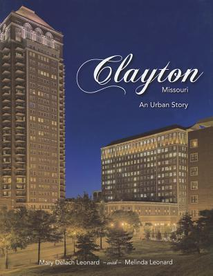 Clayton, Missouri: An Urban Story  by  Mary Delach Leonard