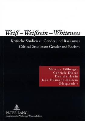 Weiss - Weisssein - Whiteness: Kritische Studien Zu Gender Und Rassismus Critical Studies on Gender and Racism Martina Tiberger