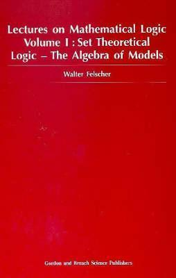 Set Theoretical Logic-The Algebra of Models  by  W. Felscher