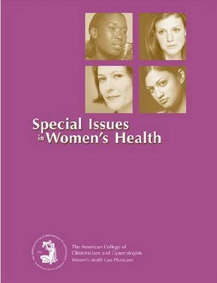 Special Issues in Womens Health  by  American College of Obstetricians and Gynecologists