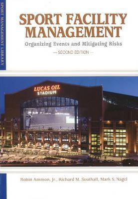 Sport Facility Management: Organizing Events and Mitigating Risks Rob Ammon Jr.