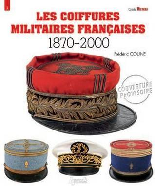 Les Coiffures Militaires Francaises 1870-2000  by  Frederic Coune