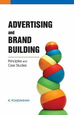 Advertising and Brand Building: Principles and Case Studies Pongiannan