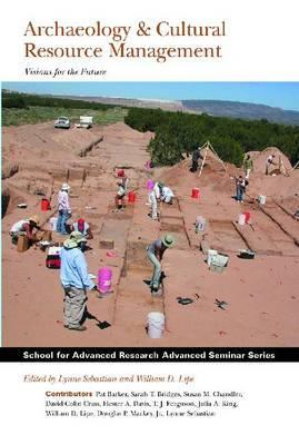 Archaeology & Cultural Resource Management: Visions for the Future  by  Lynne Sebastian