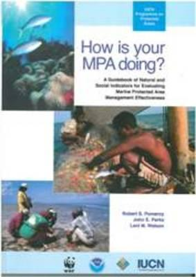 How is Your MPA Doing?: A Guidebook Of Natural And Social Indicators For Evaluating Marine Protected Areas Management Effectiveness  by  Lani M. Watson