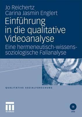 Einfuhrung in Die Qualitative Videoanalyse: Eine Hermeneutisch-Wissenssoziologische Fallanalyse Jo Reichertz