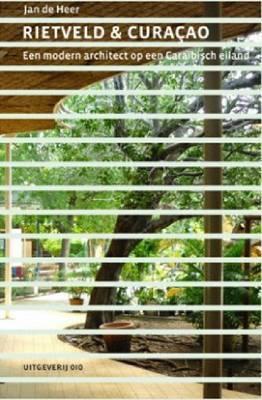 Rietveld & Curacao: A Modern Architect on a Caribbean Island  by  Jan De Heer
