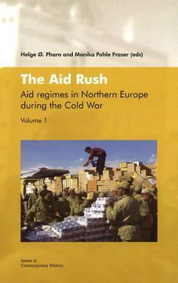 The Aid Rush: Aid Regimes in Northern Europe During the Cold War Vol. I  by  Monika Pohle Fraser