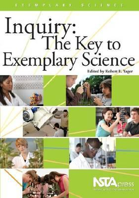 Inquiry: The Key to Exemplary Science  by  Robert Eugene Yager